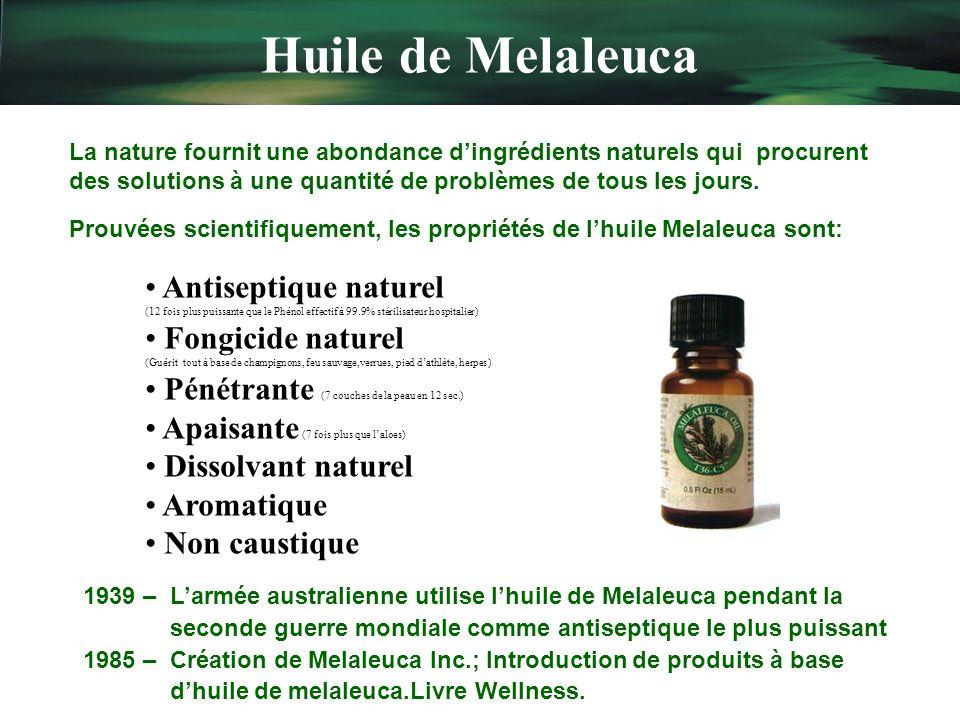 Huile de Melaleuca La nature fournit une abondance d'ingrédients naturels qui procurent des solutions à une quantité de problèmes de tous les jours.