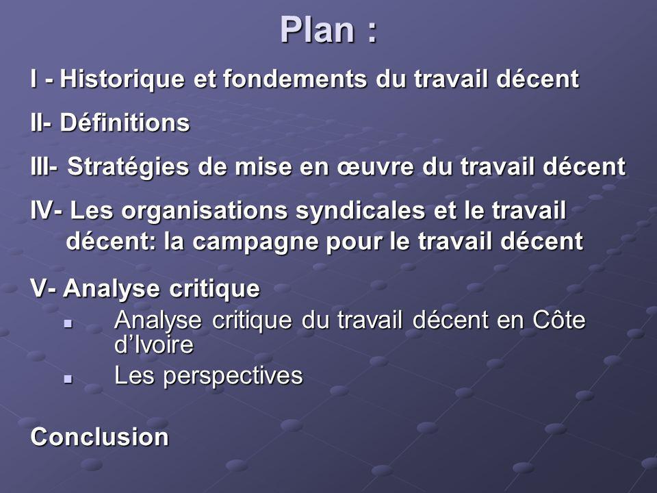 Plan : I - Historique et fondements du travail décent II- Définitions