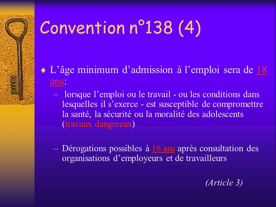 Convention n°138 (4) L'âge minimum d'admission à l'emploi sera de 18 ans: