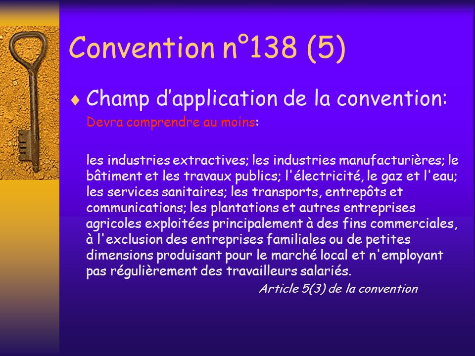Convention n°138 (5) Champ d'application de la convention: