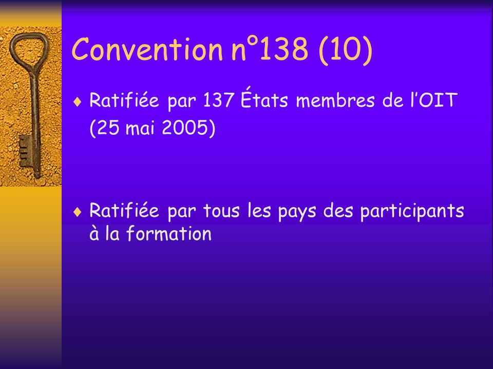 Convention n°138 (10) Ratifiée par 137 États membres de l'OIT