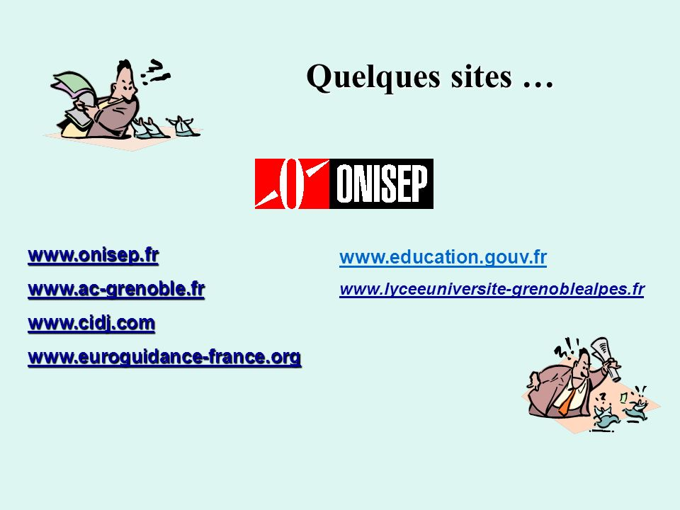 Quelques sites … www.onisep.fr www.education.gouv.fr