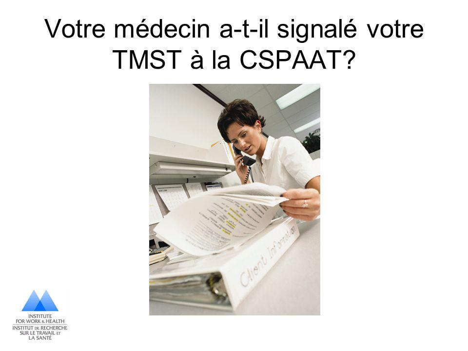 Votre médecin a-t-il signalé votre TMST à la CSPAAT