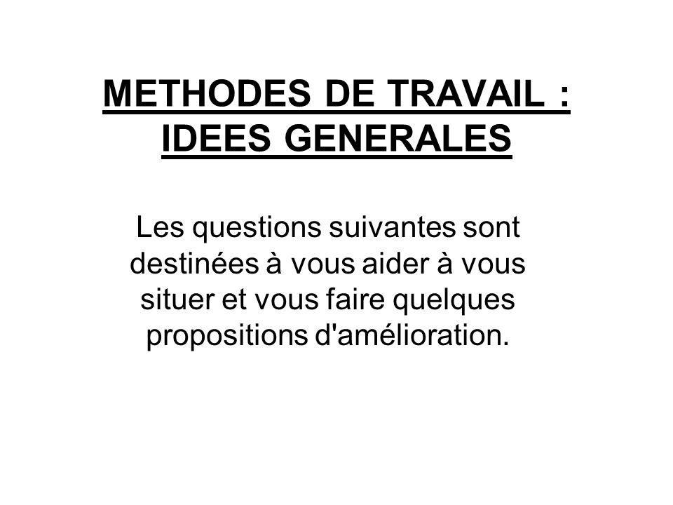 METHODES DE TRAVAIL : IDEES GENERALES