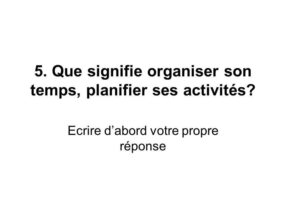 5. Que signifie organiser son temps, planifier ses activités