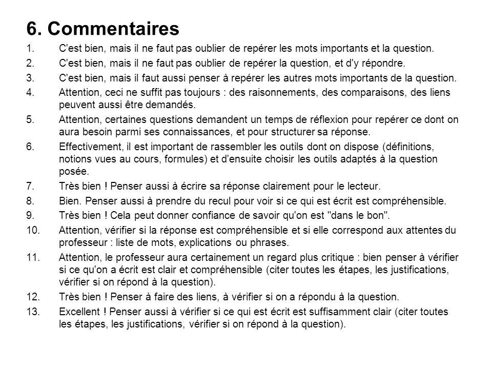 6. Commentaires C est bien, mais il ne faut pas oublier de repérer les mots importants et la question.