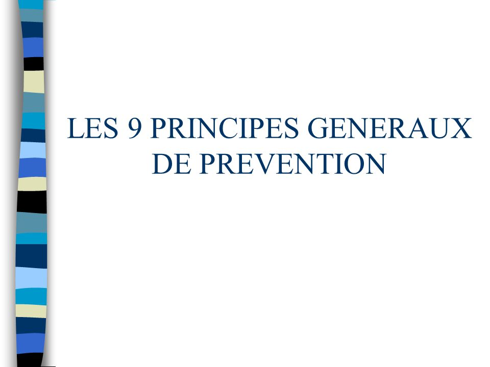 LES 9 PRINCIPES GENERAUX DE PREVENTION