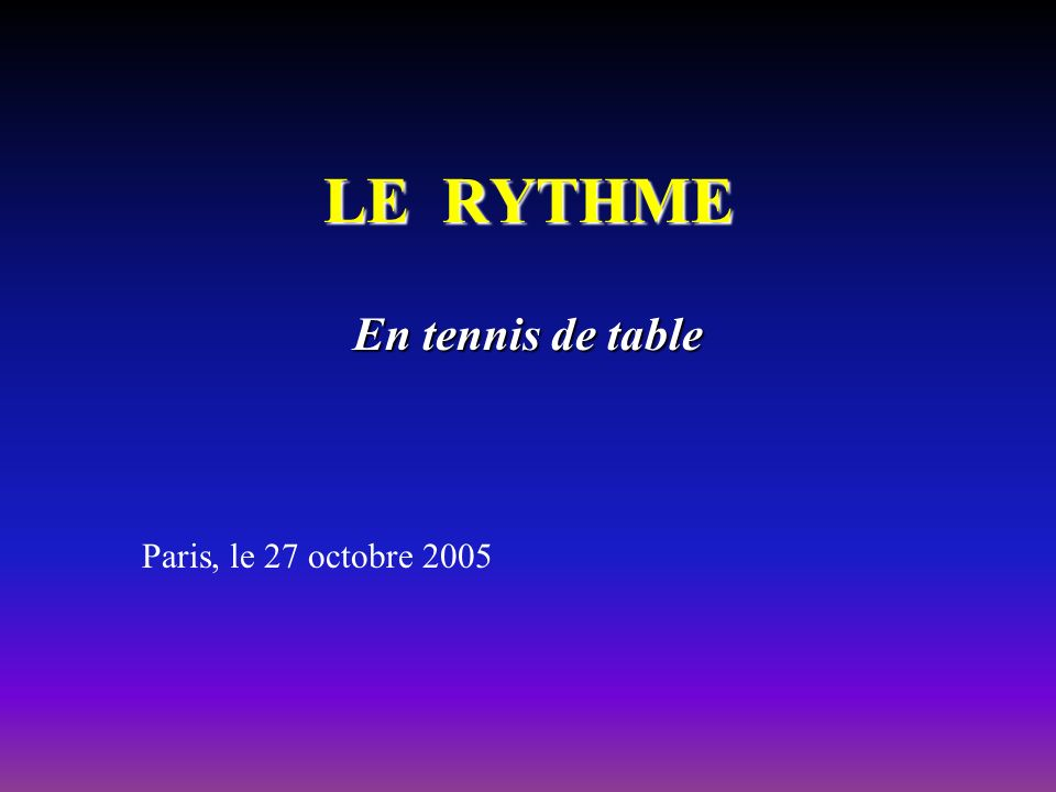 LE RYTHME En tennis de table Paris, le 27 octobre 2005