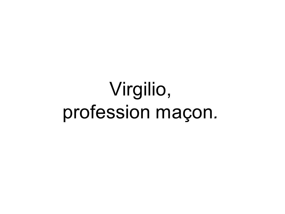 Virgilio, profession maçon.