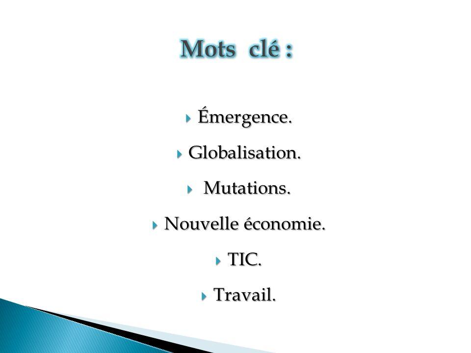 Mots clé : Émergence. Globalisation. Mutations. Nouvelle économie.