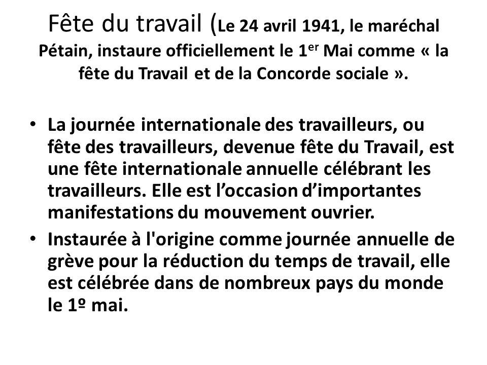 Fête du travail (Le 24 avril 1941, le maréchal Pétain, instaure officiellement le 1er Mai comme « la fête du Travail et de la Concorde sociale ».