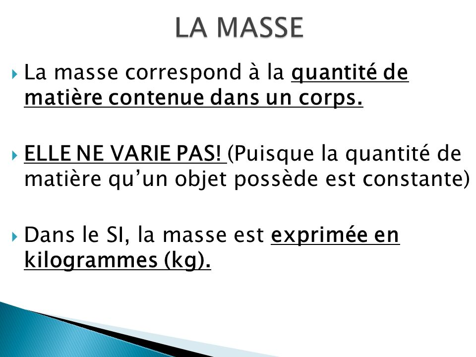 LA MASSE La masse correspond à la quantité de matière contenue dans un corps.
