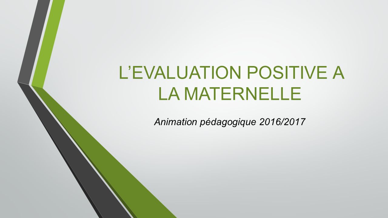 L'EVALUATION POSITIVE A LA MATERNELLE