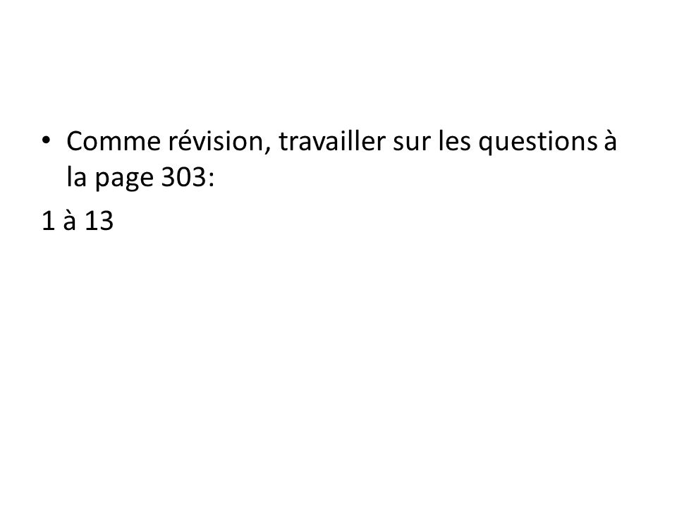 Comme révision, travailler sur les questions à la page 303: