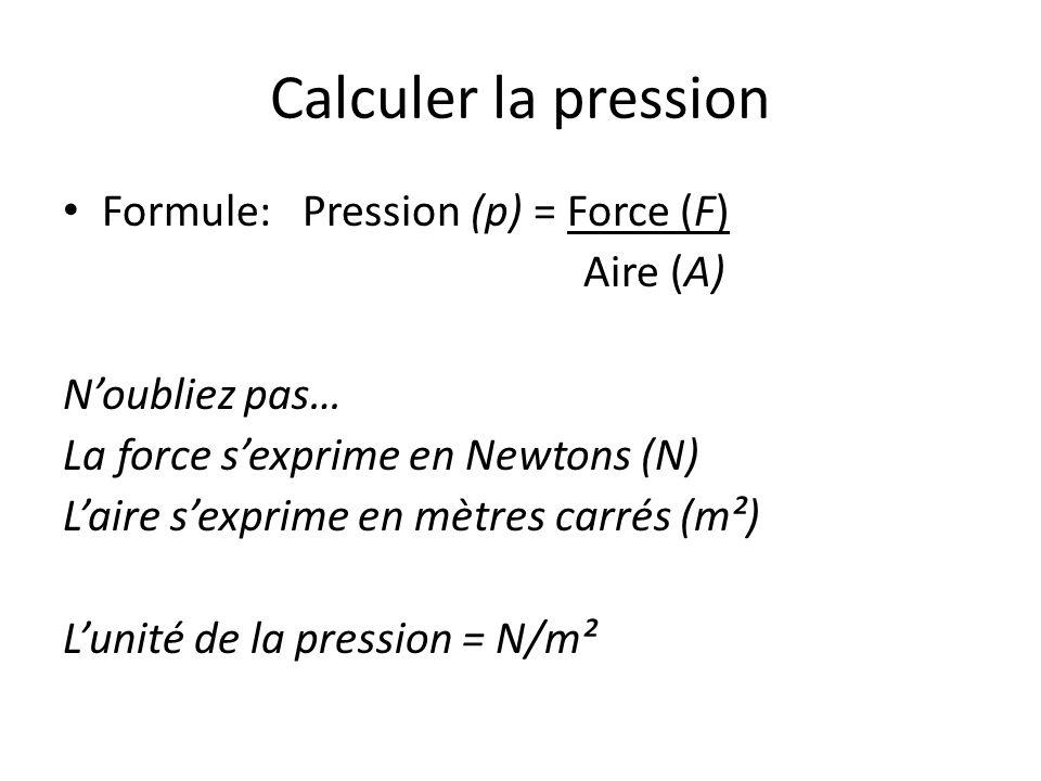 Calculer la pression Formule: Pression (p) = Force (F) Aire (A)