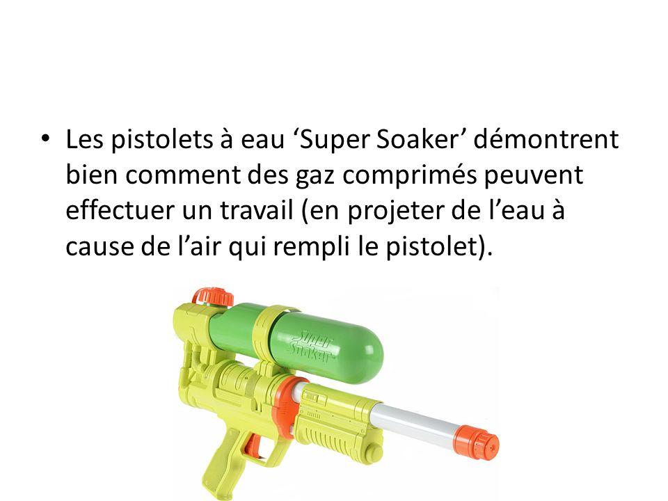 Les pistolets à eau 'Super Soaker' démontrent bien comment des gaz comprimés peuvent effectuer un travail (en projeter de l'eau à cause de l'air qui rempli le pistolet).