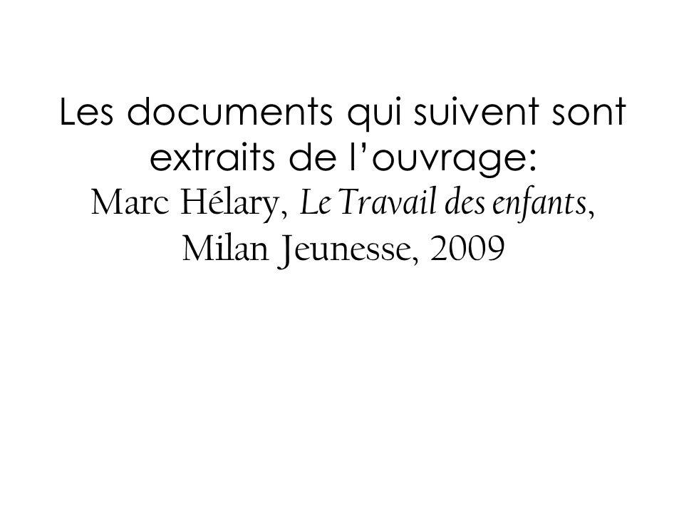 Les documents qui suivent sont extraits de l'ouvrage: Marc Hélary, Le Travail des enfants, Milan Jeunesse, 2009