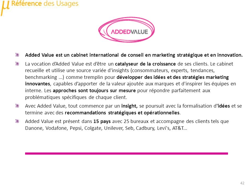 Added Value est un cabinet international de conseil en marketing stratégique et en innovation.