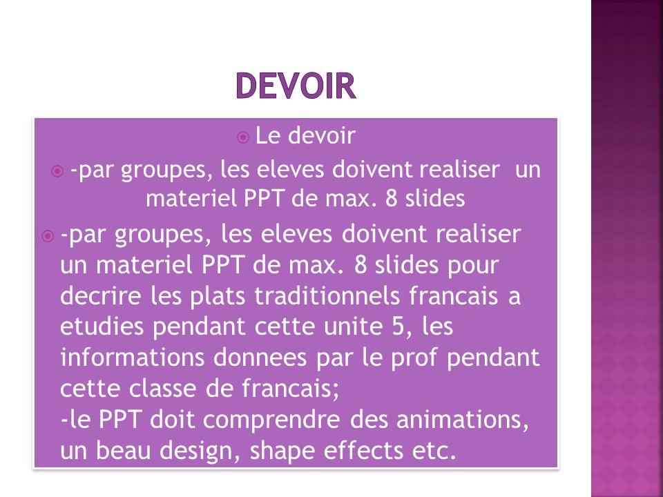 devoir Le devoir. -par groupes, les eleves doivent realiser un materiel PPT de max. 8 slides.