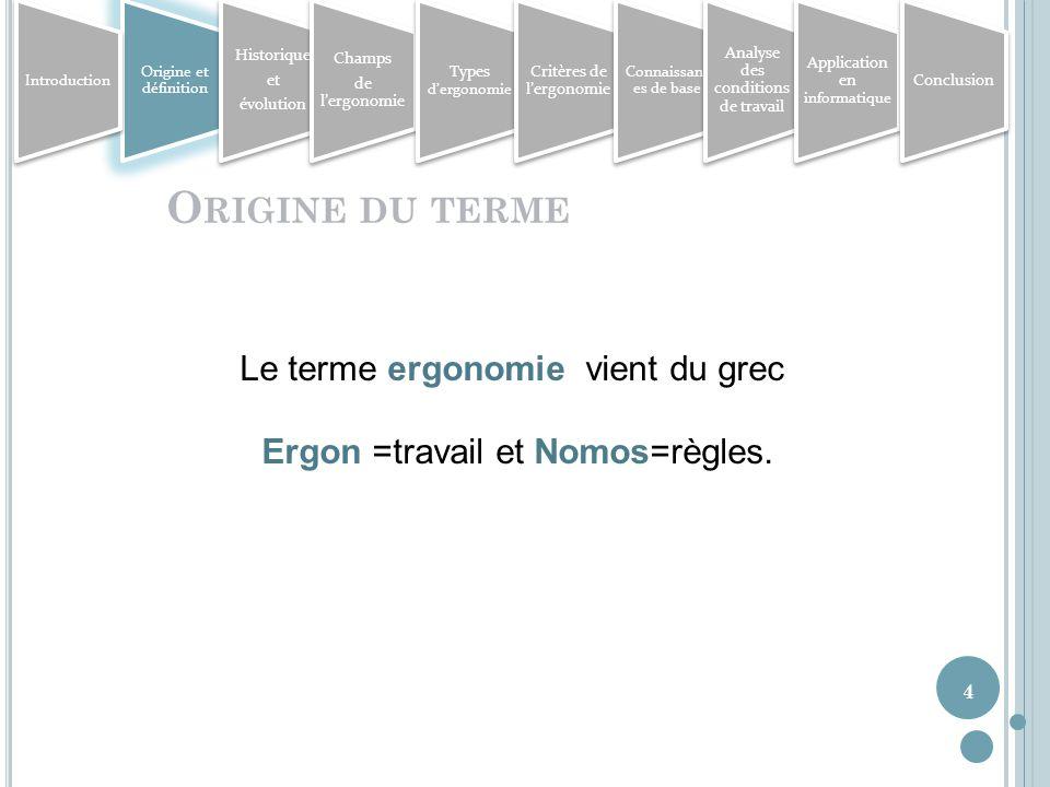Origine du terme Le terme ergonomie vient du grec