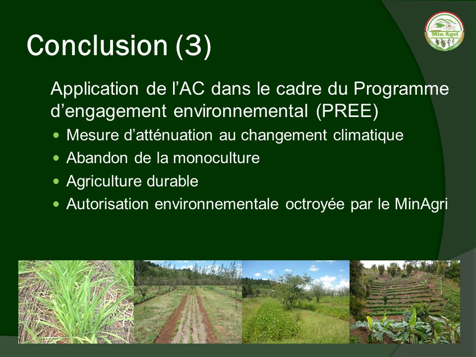 Conclusion (3) Application de l'AC dans le cadre du Programme d'engagement environnemental (PREE) Mesure d'atténuation au changement climatique.