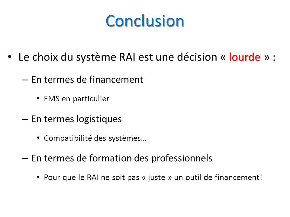 Conclusion Le choix du système RAI est une décision « lourde » :