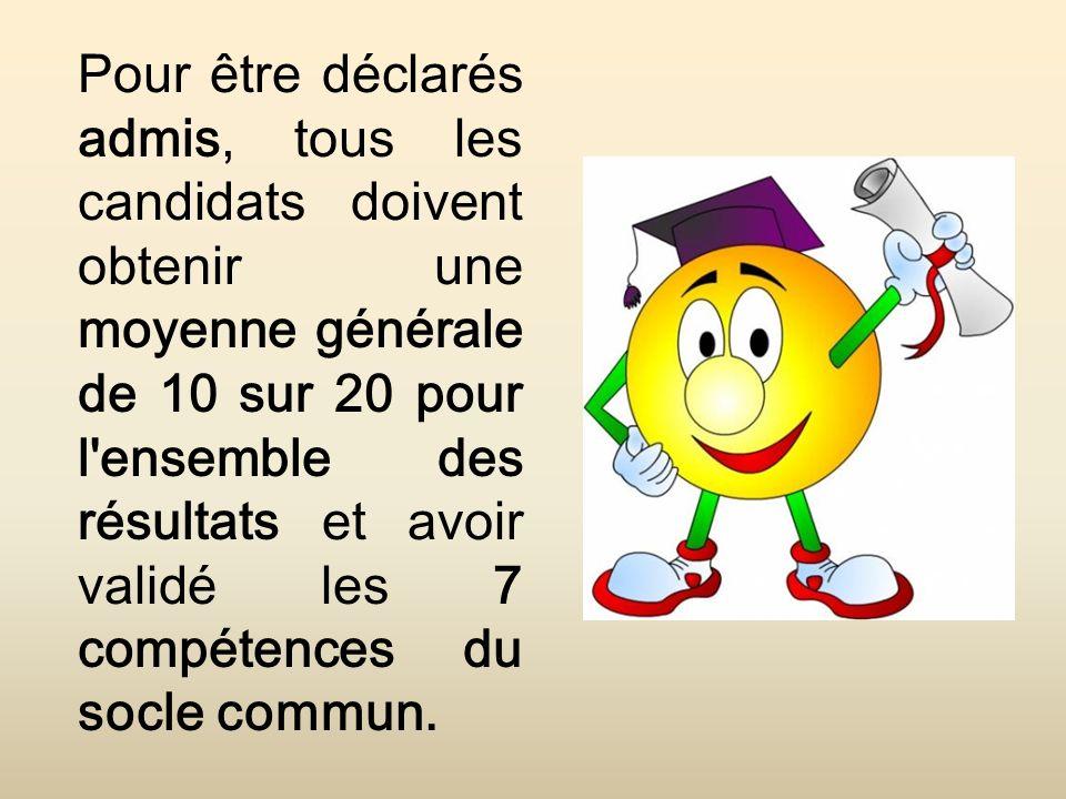 Pour être déclarés admis, tous les candidats doivent obtenir une moyenne générale de 10 sur 20 pour l ensemble des résultats et avoir validé les 7 compétences du socle commun.