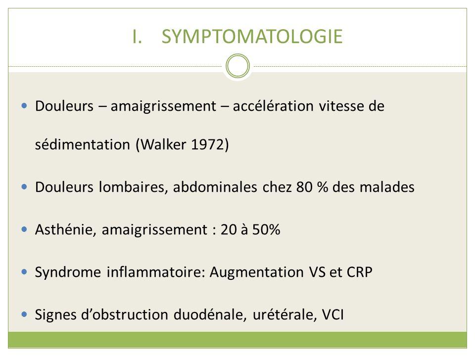 SYMPTOMATOLOGIE Douleurs – amaigrissement – accélération vitesse de sédimentation (Walker 1972)