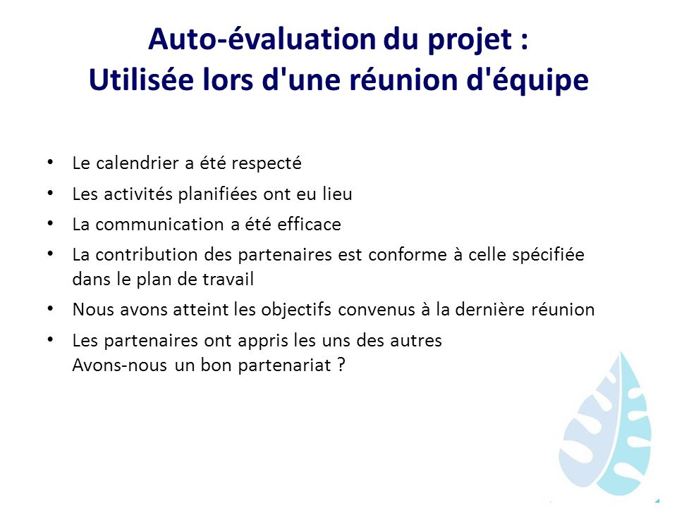 Auto-évaluation du projet : Utilisée lors d une réunion d équipe