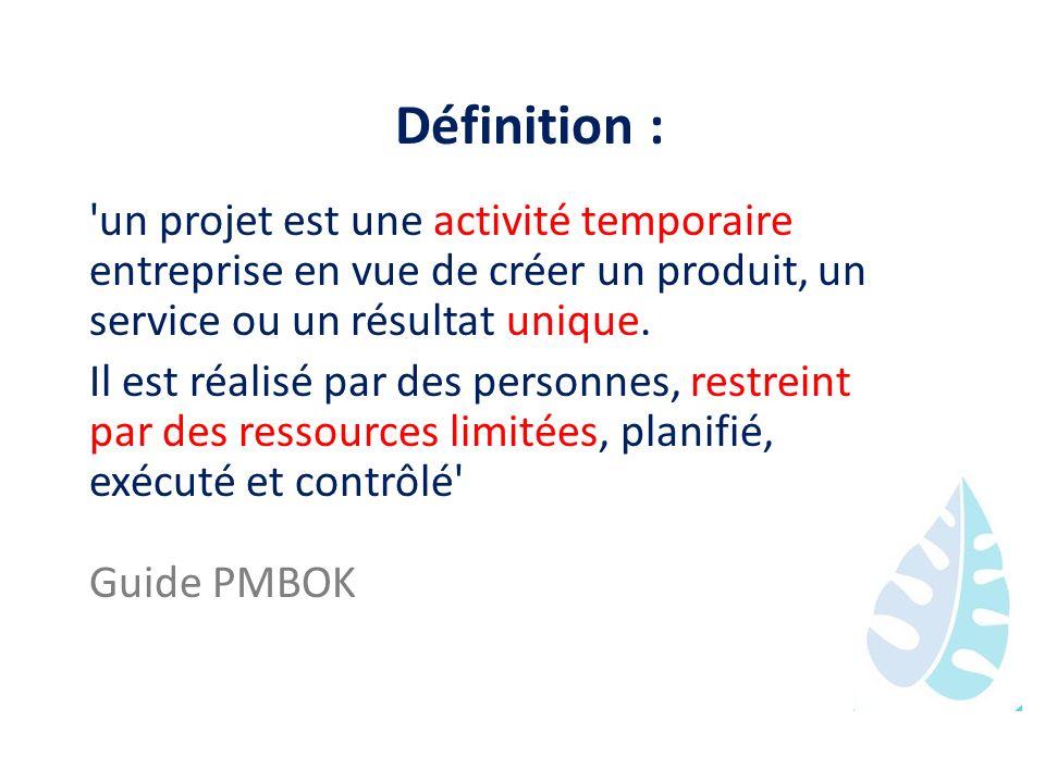 Définition : un projet est une activité temporaire entreprise en vue de créer un produit, un service ou un résultat unique.