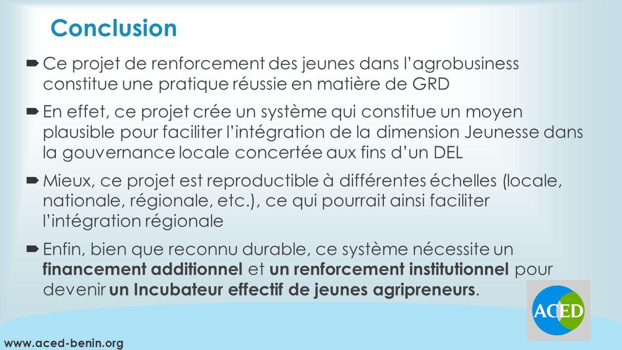Conclusion Ce projet de renforcement des jeunes dans l'agrobusiness constitue une pratique réussie en matière de GRD.