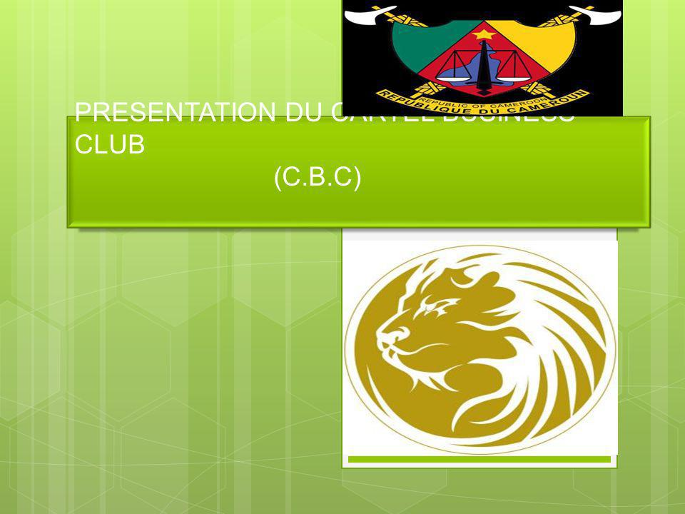 PRESENTATION DU CARTEL BUSINESS CLUB (C.B.C)