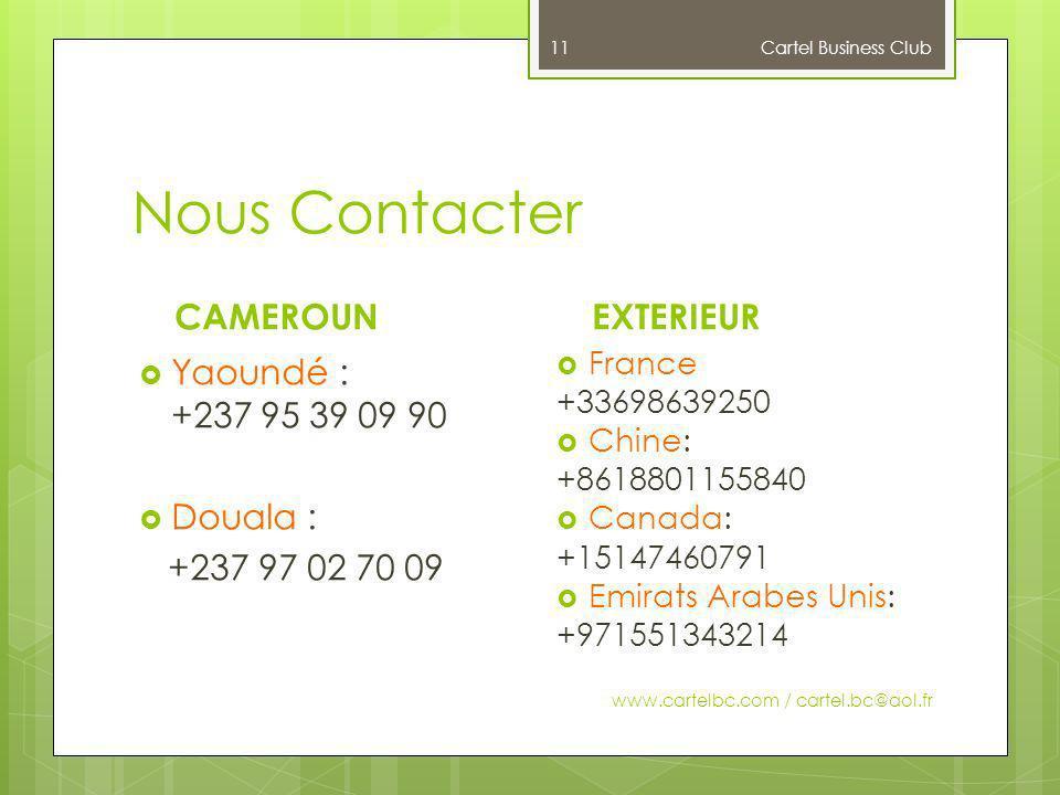 Nous Contacter CAMEROUN EXTERIEUR Yaoundé : +237 95 39 09 90 Douala :