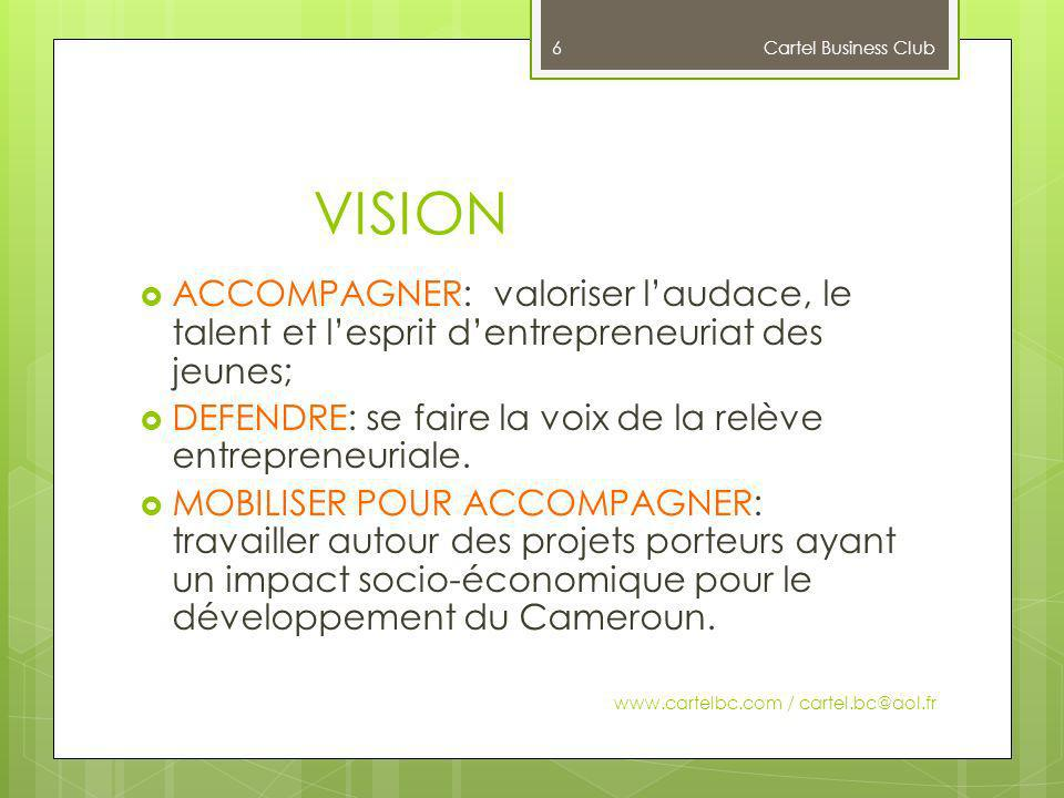 Cartel Business Club VISION. ACCOMPAGNER: valoriser l'audace, le talent et l'esprit d'entrepreneuriat des jeunes;