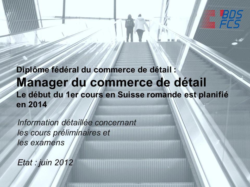 Diplôme fédéral du commerce de détail : Manager du commerce de détail Le début du 1er cours en Suisse romande est planifié en 2014