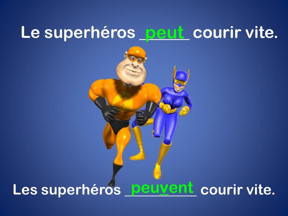 peut Le superhéros ______ courir vite. peuvent
