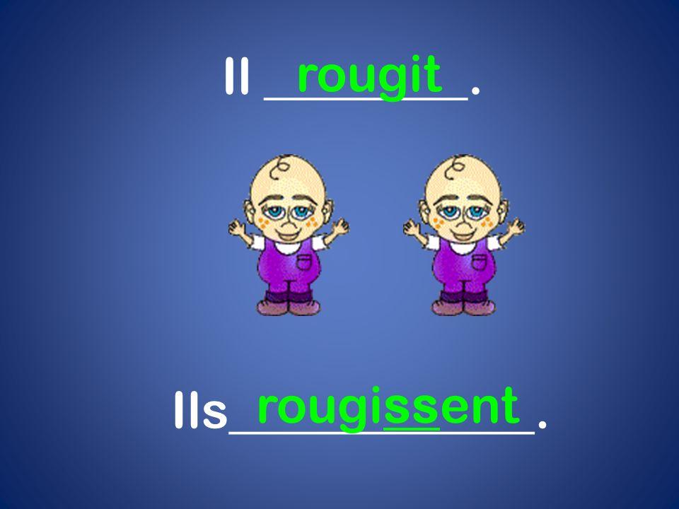 Il ________. rougit rougissent Ils____________.