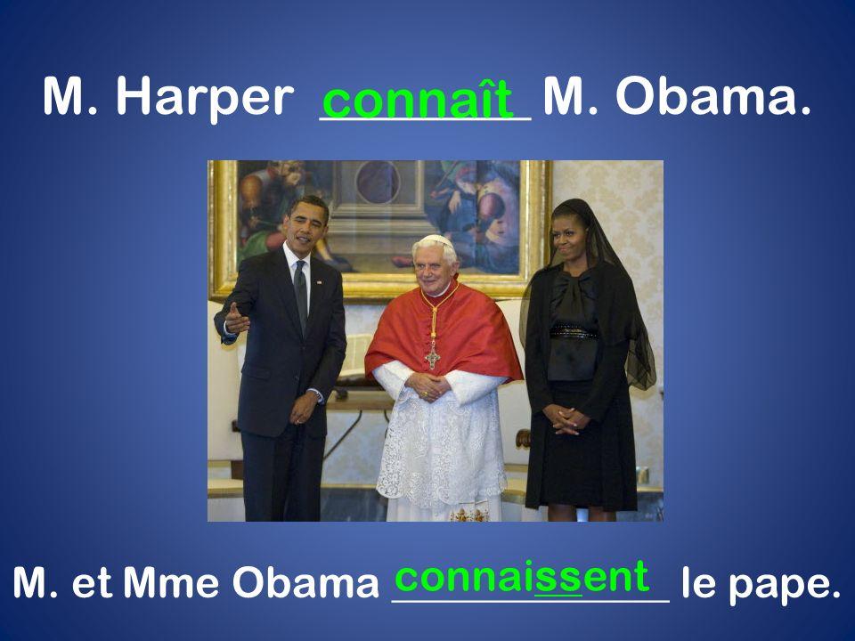 M. Harper ________ M. Obama. connaît