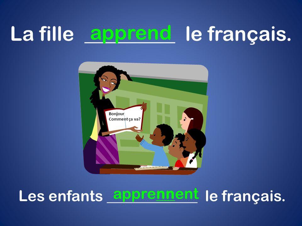 La fille _________ le français. apprend