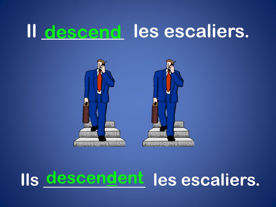 Il _________ les escaliers. descend