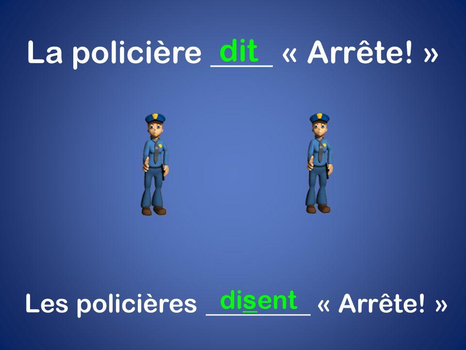 La policière ____ « Arrête! » dit