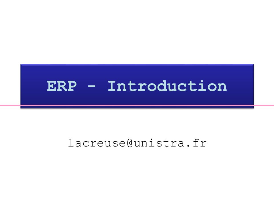 ERP - Introduction lacreuse@unistra.fr