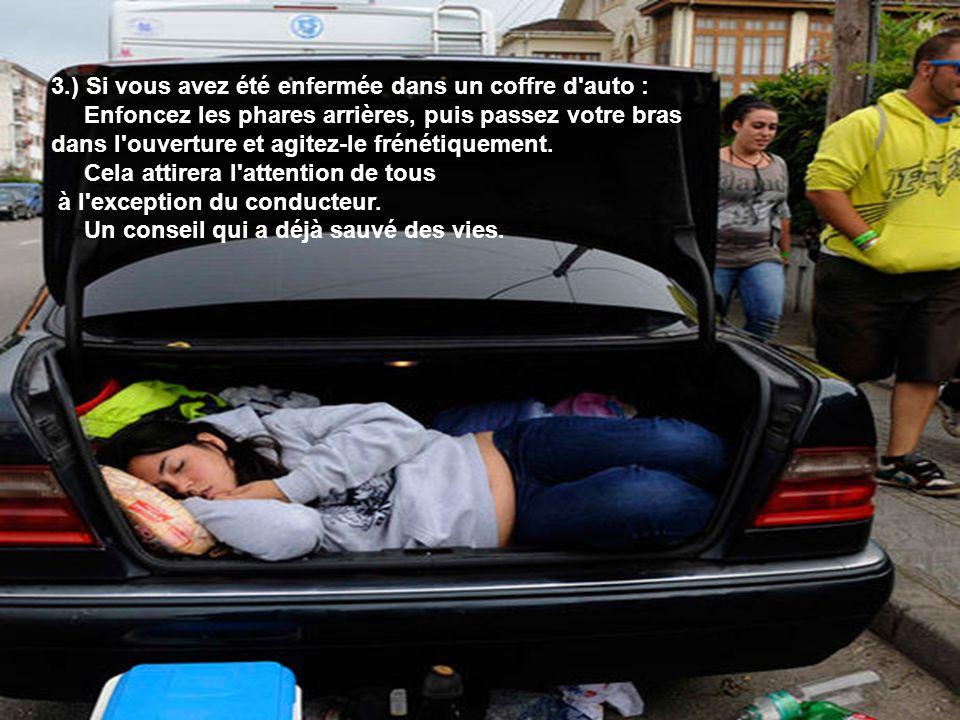 3.) Si vous avez été enfermée dans un coffre d auto : Enfoncez les phares arrières, puis passez votre bras