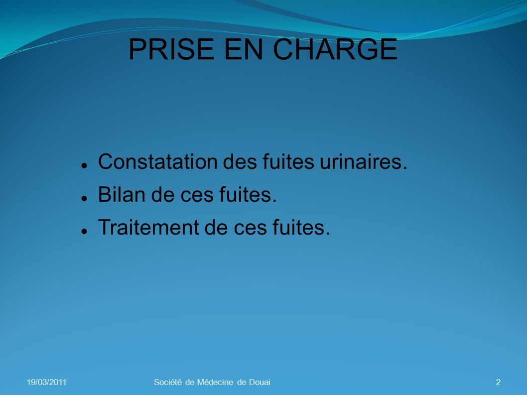 PRISE EN CHARGE Constatation des fuites urinaires.