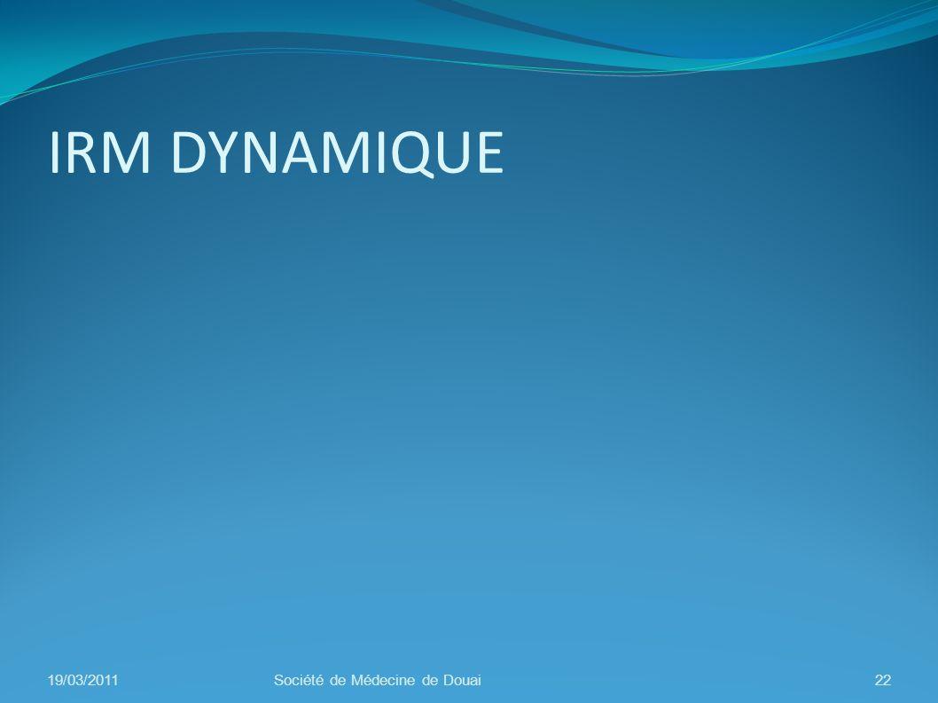 IRM DYNAMIQUE 19/03/2011 Société de Médecine de Douai