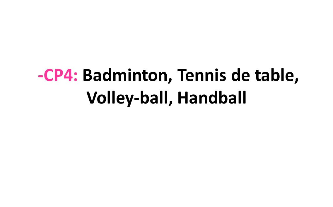 -CP4: Badminton, Tennis de table, Volley-ball, Handball