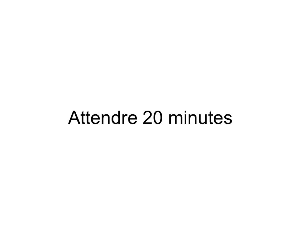 Attendre 20 minutes