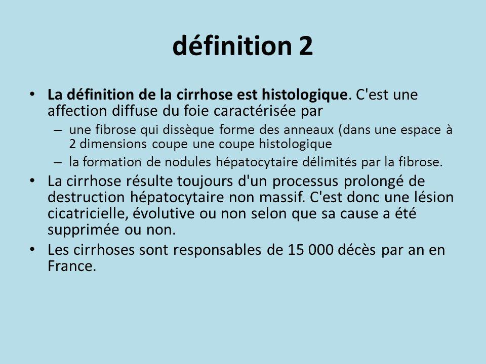 définition 2 La définition de la cirrhose est histologique. C est une affection diffuse du foie caractérisée par.