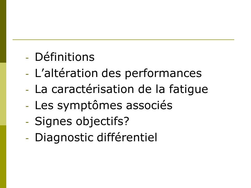 Définitions L'altération des performances. La caractérisation de la fatigue. Les symptômes associés.