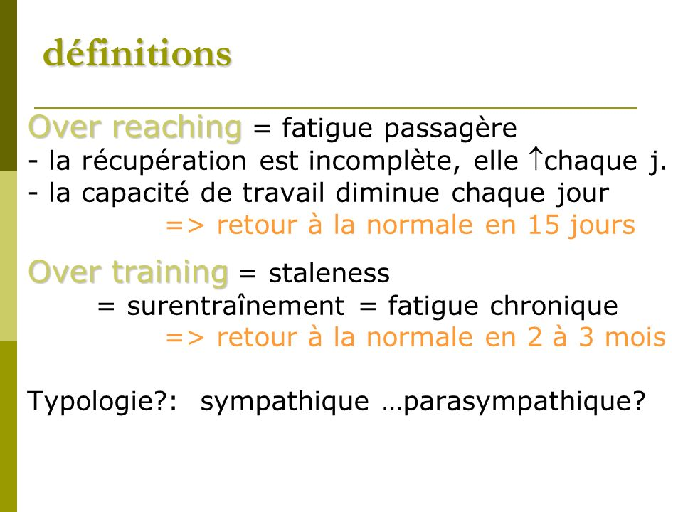 définitions Over reaching = fatigue passagère